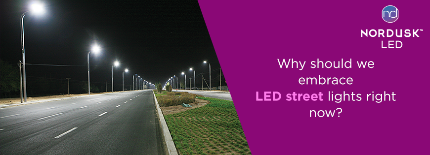 Why should we embrace LED street lights right now?